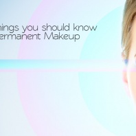 Top 8 things you should know about Permanent Makeup